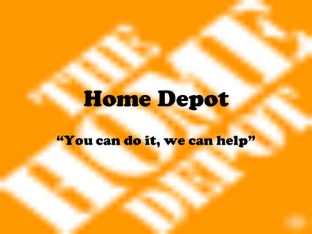"Home Depot ""You can do it, we can help"". Company Background Founded by Bernie Marcus and Arthur Blank First store opened in 1979 in Atlanta, GA The Home."