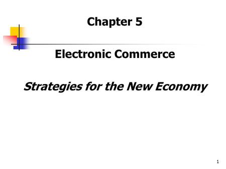 1 Chapter 5 Electronic Commerce Strategies for the New Economy.