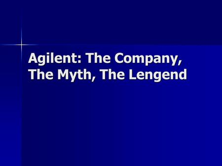 Agilent: The Company, The Myth, The Lengend. Agilent: Agilent Technologies Inc. (NYSE: A) is a world-wide, diverse technology company focused on expansion.
