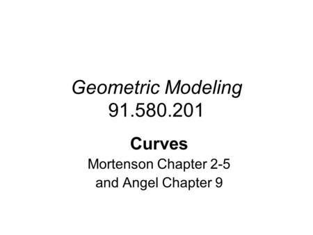 Curves Mortenson Chapter 2-5 and Angel Chapter 9