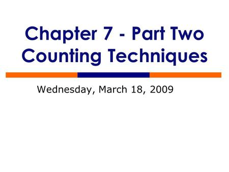 Chapter 7 - Part Two Counting Techniques Wednesday, March 18, 2009.