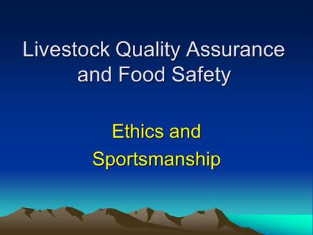 Livestock Quality Assurance and Food Safety Ethics and Sportsmanship.