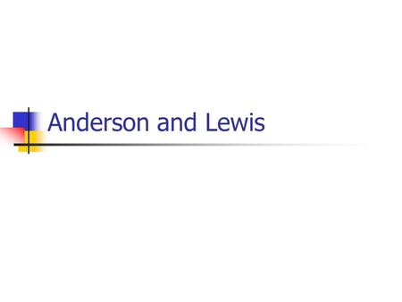 Anderson and Lewis. 1. Life (1) born in a small town in Ohio; a poor family; no normal education (2) variety of jobs and then joined the army (3) entered.