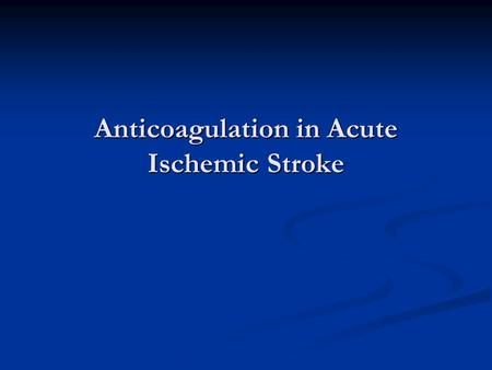 Anticoagulation in Acute Ischemic Stroke. TPA: Tissue Plasminogen Activator 1995: NINDS study of TPA administration Design: randomized, double blind placebo-controlled.