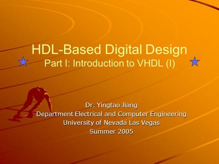 HDL-Based Digital Design Part I: Introduction to VHDL (I) Dr. Yingtao Jiang Department Electrical and Computer Engineering University of Nevada Las Vegas.