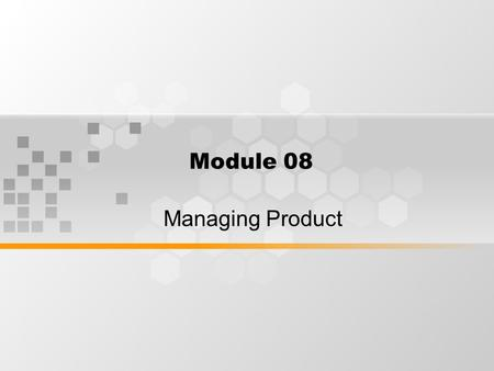 Module 08 Managing Product. Elements of The Marketing Mix.