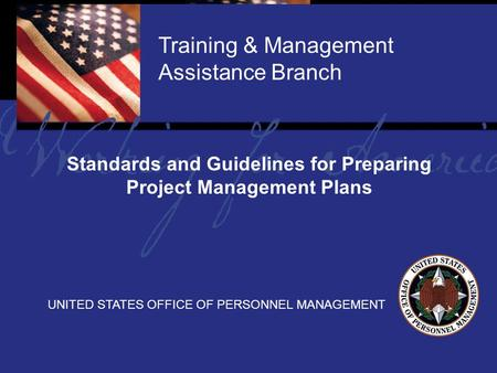 Report Tile Training & Management Assistance Branch UNITED STATES OFFICE OF PERSONNEL MANAGEMENT Standards and Guidelines for Preparing Project Management.