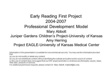 Early Reading First Project 2004-2007 Professional Development Model Mary Abbott Juniper Gardens Children's Project-University of Kansas Amy Herring Project.