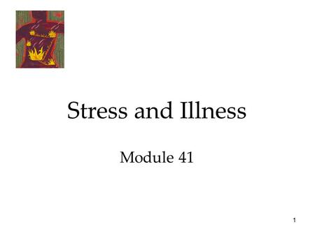 1 Stress and Illness Module 41. 2 Stress Stress and Illness  Stress and Stressors  Stress and the Heart  Stress and the Susceptibility to Disease.