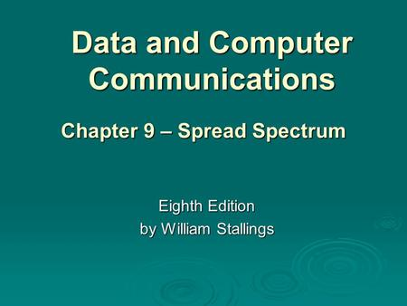 Data and Computer Communications Eighth Edition by William Stallings Chapter 9 – Spread Spectrum.