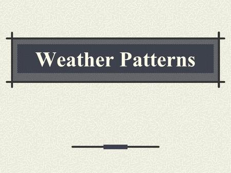 Weather Patterns. Air Mass Large body of air Has the properties of the surface where it developed.