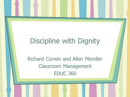 Discipline with Dignity Richard Curwin and Allen Mendler Classroom Management EDUC 360.