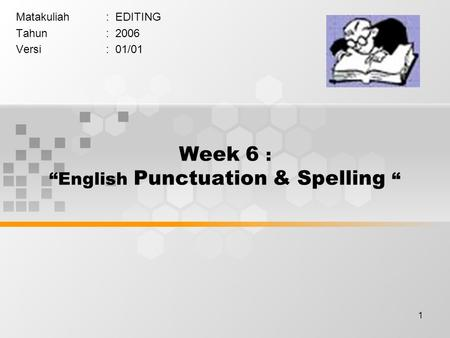 "1 Week 6 : ""English Punctuation & Spelling "" Matakuliah: EDITING Tahun: 2006 Versi: 01/01."