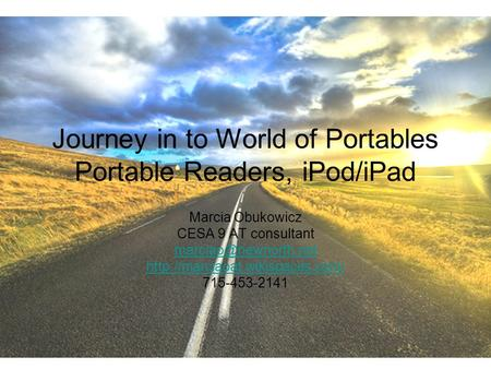 Journey in to World of Portables Portable Readers, iPod/<strong>iPad</strong> Marcia Obukowicz CESA 9 AT consultant