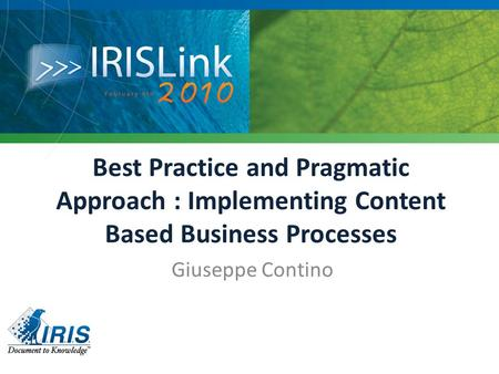 Best Practice and Pragmatic Approach : Implementing Content Based Business Processes Giuseppe Contino.