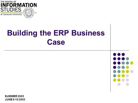 SUMMER 2005 JUNE 6-10 2005 Building the ERP Business Case.