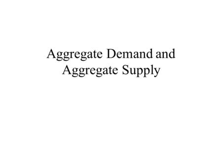 Aggregate Demand and Aggregate Supply. Short-Run Economic Fluctuations Economic activity fluctuates from year to year. –In most years production of goods.