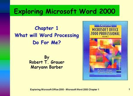 Exploring Microsoft Office 2000 - Microsoft Word 2000 Chapter 1 1 Exploring Microsoft Word 2000 Chapter 1 What will Word Processing Do For Me? By Robert.