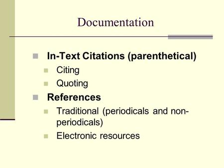 Documentation In-Text Citations (parenthetical) References Citing