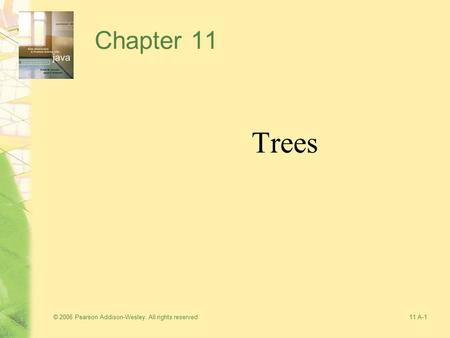 © 2006 Pearson Addison-Wesley. All rights reserved11 A-1 Chapter 11 Trees.