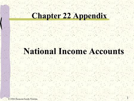 1 National Income Accounts Chapter 22 Appendix © 2006 Thomson/South-Western.
