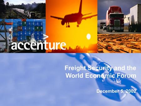 Freight Security and the World Economic Forum December 5, 2002.