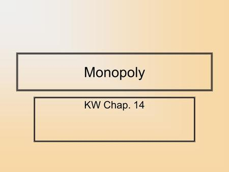 Monopoly KW Chap. 14. Market Power Market power is the ability of a firm to affect the market price of a good to their advantage. In declining order.