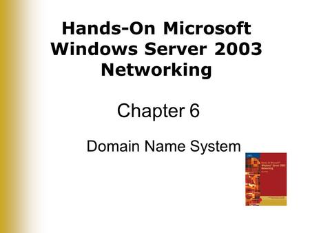 Hands-On Microsoft Windows Server 2003 Networking Chapter 6 Domain Name System.