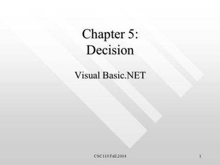 CSC110 Fall 20041 Chapter 5: Decision Visual Basic.NET.