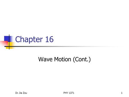 Dr. Jie ZouPHY 13711 Chapter 16 Wave Motion (Cont.)