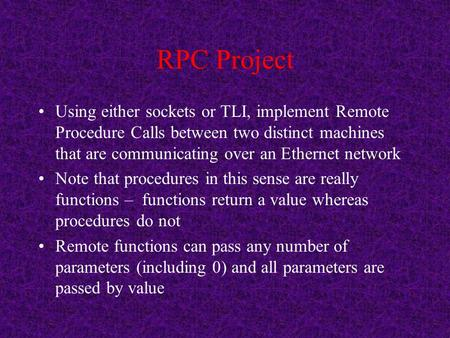 RPC Project Using either sockets or TLI, implement Remote Procedure Calls between two distinct machines that are communicating over an Ethernet network.