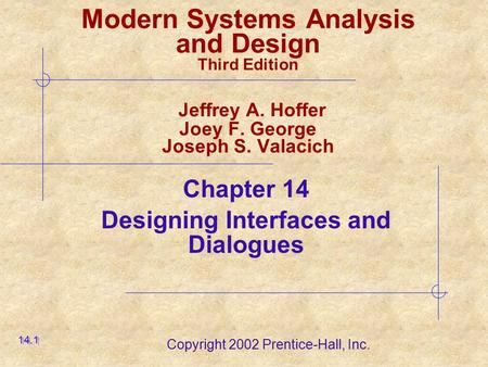 Copyright 2002 Prentice-Hall, Inc. Modern Systems Analysis and Design Third Edition Jeffrey A. Hoffer Joey F. George Joseph S. Valacich Chapter 14 Designing.