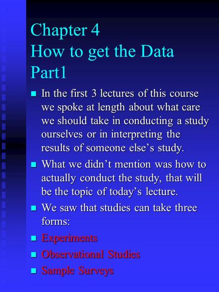 Chapter 4 How to get the Data Part1 n In the first 3 lectures of this course we spoke at length about what care we should take in conducting a study ourselves.