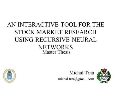 AN INTERACTIVE TOOL FOR THE STOCK MARKET RESEARCH USING RECURSIVE NEURAL NETWORKS Master Thesis Michal Trna
