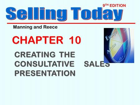 9 TH EDITION CHAPTER 10 CREATING THE CONSULTATIVE SALES PRESENTATION Manning and Reece.