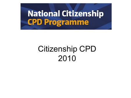 Citizenship CPD 2010. UoP Academic Programme Team Professor Liam Gearon - Academic Programme Director Michael Mitchell - Programme Co-ordinator ACT –