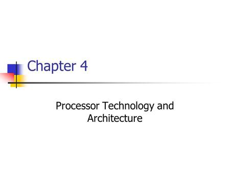 Chapter 4 Processor Technology and Architecture. Chapter goals Describe CPU instruction and execution cycles Explain how primitive CPU instructions are.