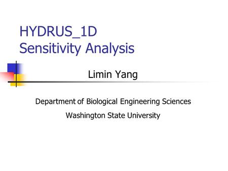 HYDRUS_1D Sensitivity Analysis Limin Yang Department of Biological Engineering Sciences Washington State University.