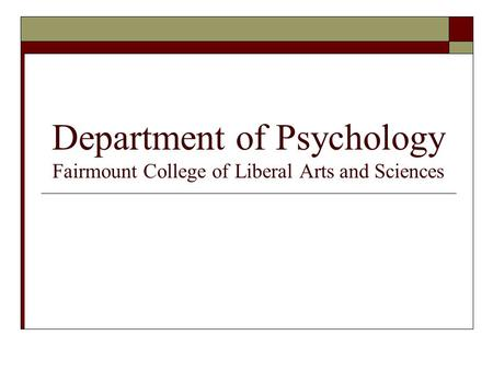 Department of Psychology Fairmount College of Liberal Arts and Sciences.