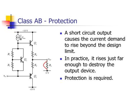 Class AB - Protection A short circuit output causes the current demand to rise beyond the design limit. In practice, it rises just far enough to destroy.