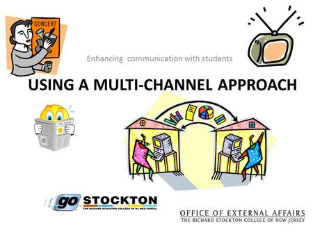 USING A MULTI-CHANNEL APPROACH Enhancing communication with students.