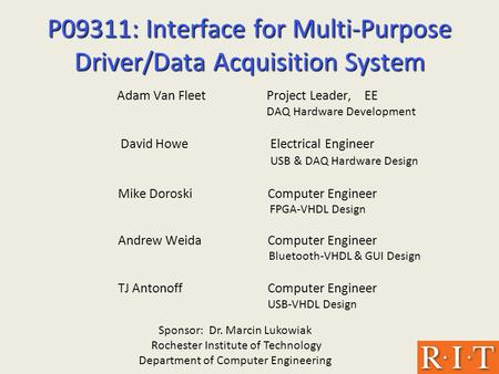 P09311: Interface for Multi-Purpose Driver/Data Acquisition System Adam Van FleetProject Leader, EE DAQ Hardware Development David HoweElectrical Engineer.