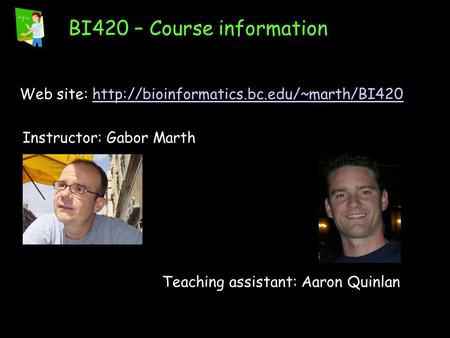 BI420 – Course information Web site:  Instructor: Gabor Marth Teaching.