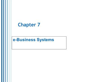 Chapter 7 e-Business Systems.