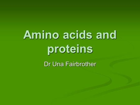 Amino acids and proteins Dr Una Fairbrother Amino acids and proteins Proteins are composed of amino acids Proteins are composed of amino acids When a.