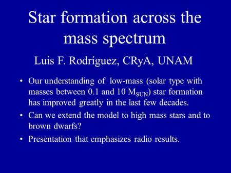 Star formation across the mass spectrum Our understanding of low-mass (solar type with masses between 0.1 and 10 M SUN ) star formation has improved greatly.