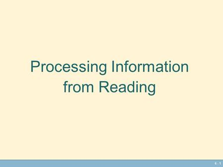 6 - 1 Processing Information from Reading 6 - 2 Label in the Margin Processing information from textbooks is not very different from processing information.