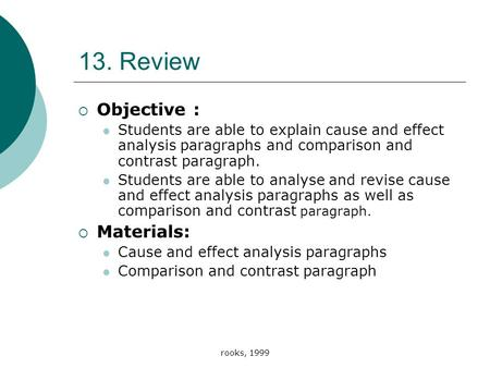Rooks, 1999 13. Review  Objective : Students are able to explain cause and effect analysis paragraphs and comparison and contrast paragraph. Students.