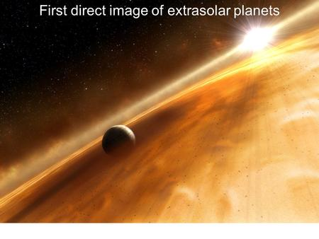 First direct image of extrasolar planets. 10.7 billion miles.