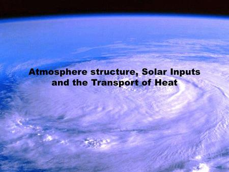 Atmosphere structure, Solar Inputs and the Transport of Heat.